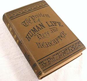 The Problem of Human Life [Here and Hereafter]: Embracing the