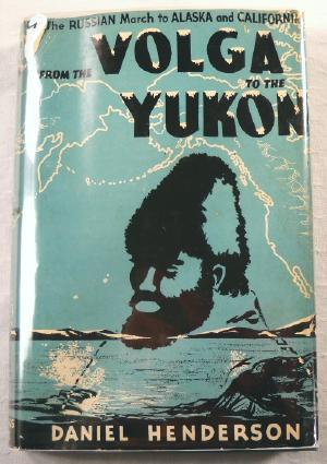From the Volga to the Yukon: The Story of the Russian March to Alaska and California, Paralleling...