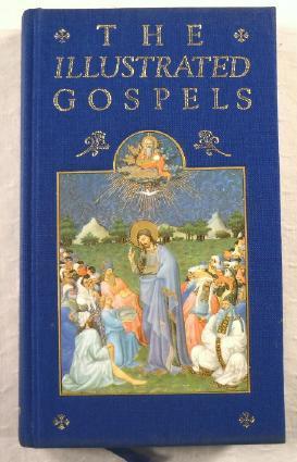 The Illustrated Gospels: According to St. Matthew,: Matthew, Mark, Luke,