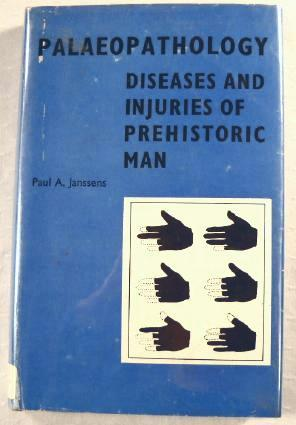 Palaeopathology:Diseases and Injuries of Prehistoric Man: Diseases and Injuries of Prehistoric Man:...