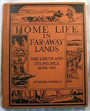 Home Life in Far-Away Lands. The Earth: Wallace W. Atwood