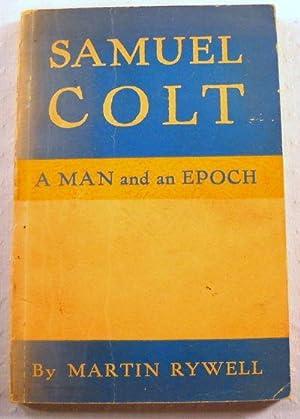 Samuel Colt: A Man and an Epoch: Rywell, Martin