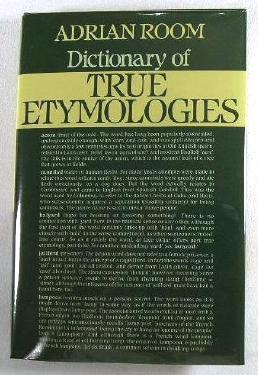 A Dictionary of True Etymologies
