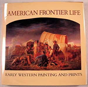 American Frontier Life: Early Western Painting and: Hassrick, Peter H.