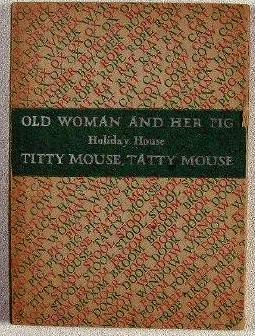 The Old Woman and Her Pig; and Titty Mouse and Tatty Mouse: Holiday House. Typeset By Helen Gentry,...