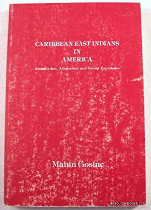 Caribbean East Indians in America: Assimilation, Adaptation and Group Experience: Gosine, Mahin
