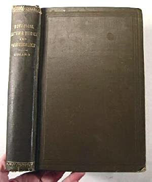 Botanical Materia Medica and Pharmacology. Drugs Considered from a Botanical, Pharmaceutical, Phy...
