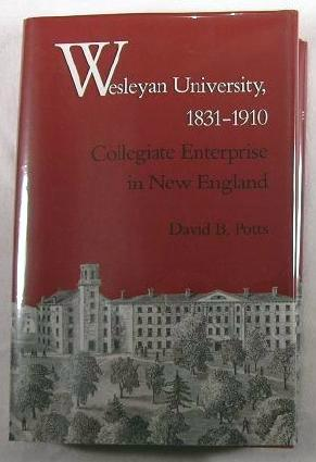 Wesleyan University, 1831-1910: Collegiate Enterprise in New England
