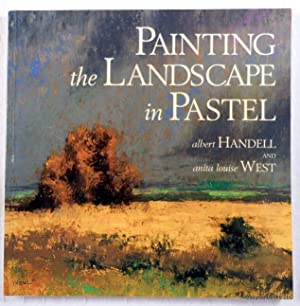 Painting the Landscape in Pastel: Handell, Albert;West, Anita