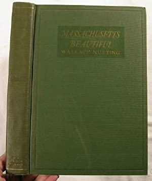 Massachusetts Beautiful : Illustrated By the Author: Nutting, Wallace