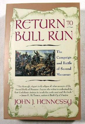 Return to Bull Run: The Campaign and: Hennessy, John J.