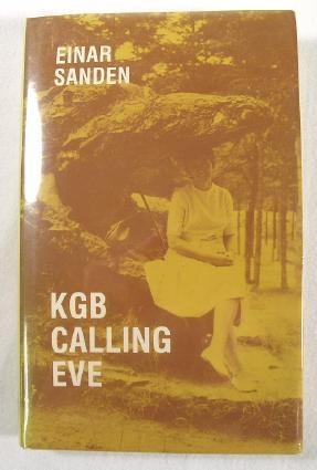 KGB Calling Eve: A Documentary Novel: Sanden, Einar