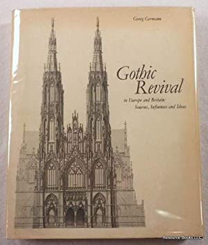 Gothic Revival in Europe and Britain:Sources, Influences and Ideas: Sources, Influences and Ideas