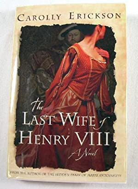 The Last Wife of Henry VIII : Erickson, Carolly