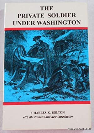 The Private Soldier Under Washington: Bolton, Charles Knowles.