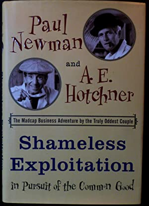Shameless Exploitation in Pursuit of the Common: Newman, Paul;Hotchner, A.