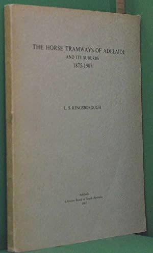 The Horse Tramways of Adelaide and its: Kingsborough, L. S.