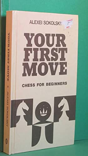 Your First Move: Chess For Beginners: Sokolsky, Alexei