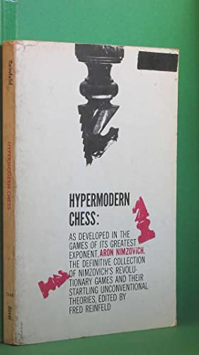 Hypermodern Chess: As Developed in the Games of Its Greatest Exponent, Aron Nimzovich