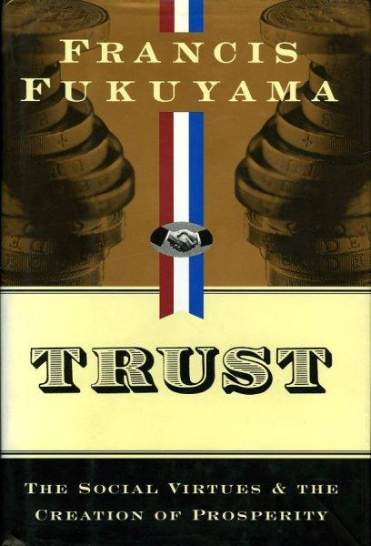 Trust. The Social Virtues and the Creation: FUKUYAMA, Francis