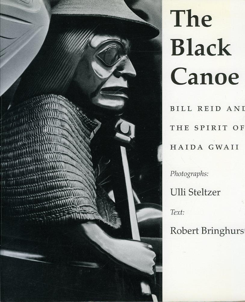 The Black Canoe. Bill Reid and the: STELTZER, Uli (photographs)