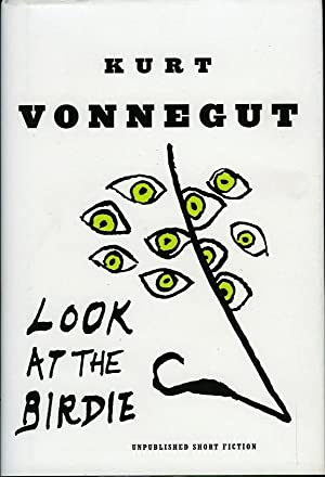 Look at the Birdie. Unpublished Short Fiction: VONNEGUT, Kurt