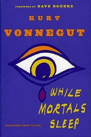 While Mortals Sleep. Unpublished Short Fiction: VONNEGUT, Kurt