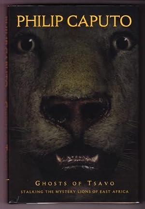 GHOSTS OF TSAVO. STALKING THE MYSTERY LIONS: Caputo, Philip.