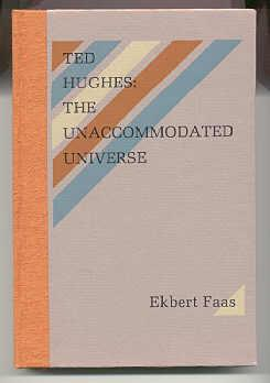 TED HUGHES: THE UNACCOMMODATED UNIVERSE: Faas, Ekbert & Ted Hughes