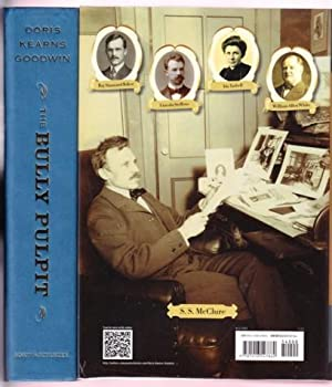 THE BULLY PULPIT. THEODORE ROOSEVELT, WILLIAM HOWARD TAFT AND THE GOLDEN AGE OF JOURNALISM: Goodwin...