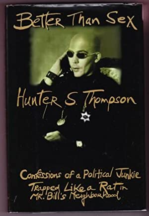 BETTER THAN SEX. GONZO PAPERS No. 4: Thompson, Hunter S.