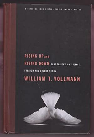 RISING UP AND RISING DOWN. SOME THOUGHTS ON VIOLENCE, FREEDOM AND URGENT MEANS: Vollmann, William T...
