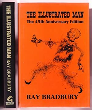 THE ILLUSTRATED MAN. THE 45th ANNIVERSARY EDITION: Bradbury, Ray