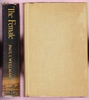 THE FEMALE. A NOVEL OF ANOTHER TIME: Wellman, Paul I.