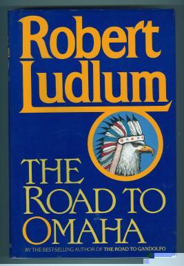 THE ROAD TO OMAHA: Ludlum, Robert