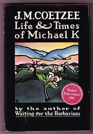 LIFE & TIMES OF MICHAEL K: Coetzee, J.M.