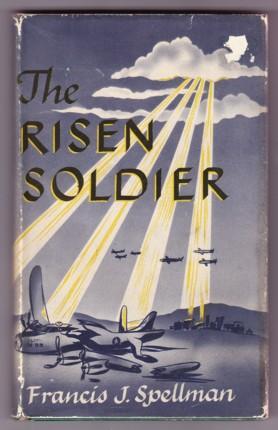 THE RISEN SOLDIER: Spellman, Francis Cardinal