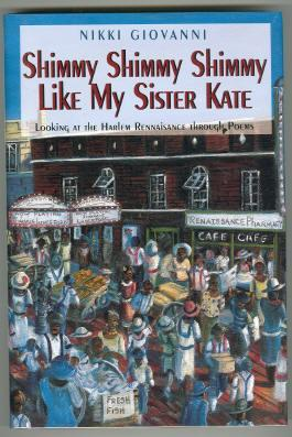 SHIMMY SHIMMY SHIMMY LIKE MY SISTER KATE. LOOKING AT THE HARLEM RENAISSANCE THROUGH POEMS: Giovanni...
