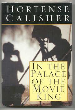 IN THE PALACE OF THE MOVIE KING: Calisher, Hortense