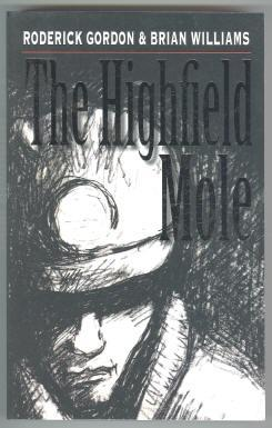 THE HIGHFIELD MOLE. BOOK ONE. THE CIRCLE: Gordon, Roderick &