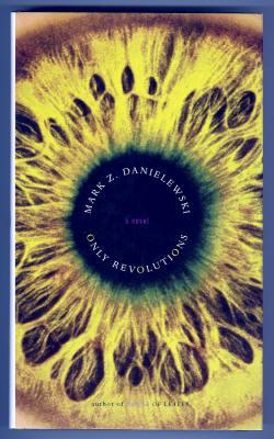 ONLY REVOLUTIONS: Danielewski, Mark Z.