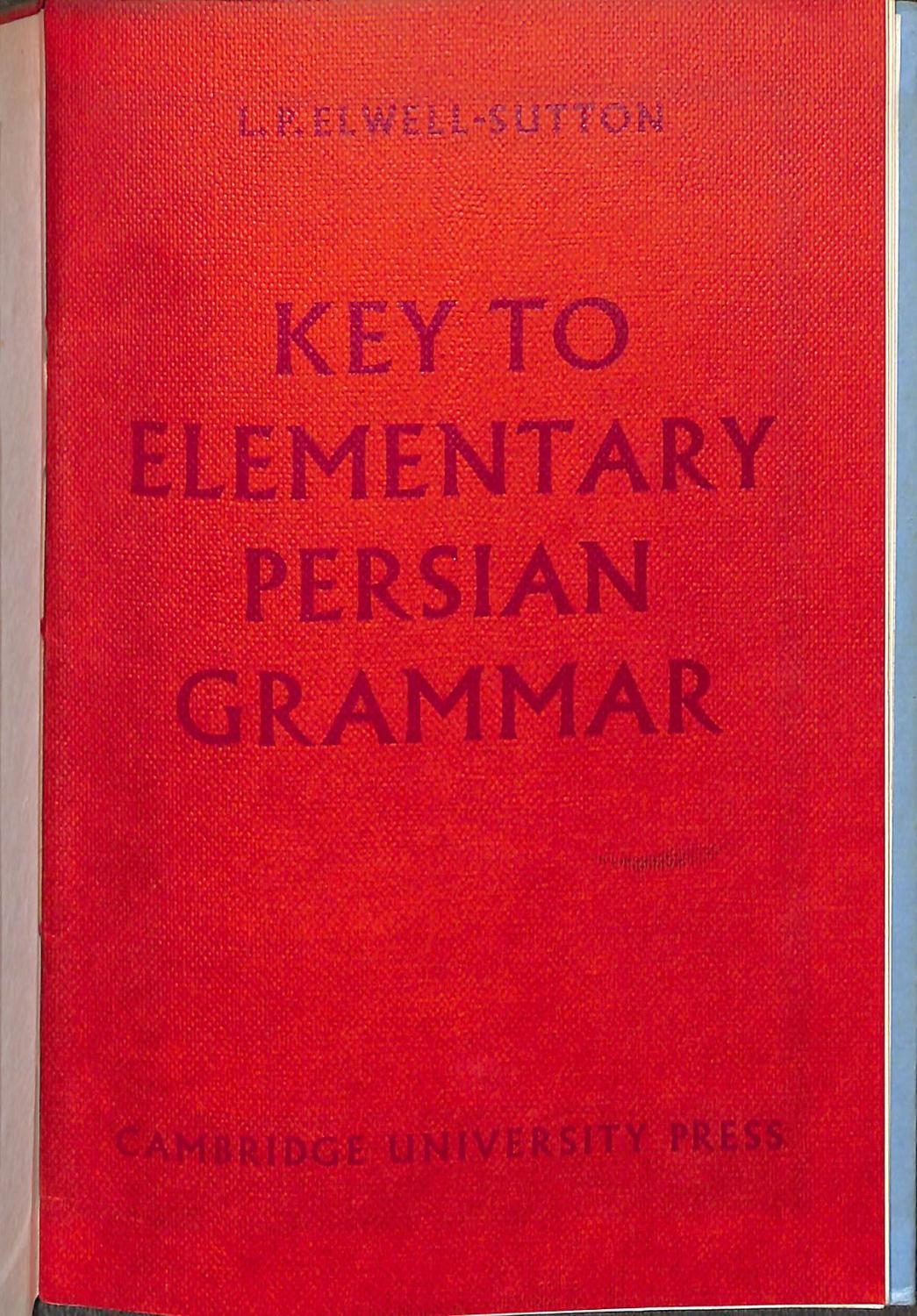 Key to elementary Persian grammar by Laurence Paul Elwell Sutton ...