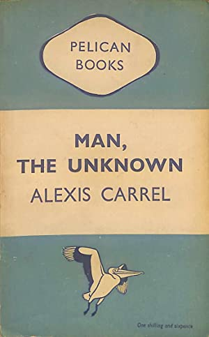 Man, the Unknown (Pelican books): Alexis Carrel