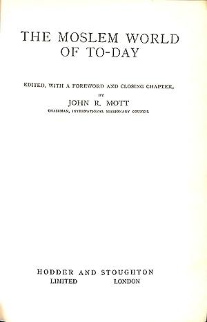 The Moslem World of To-Day / Edited,: Mott, John Raleigh