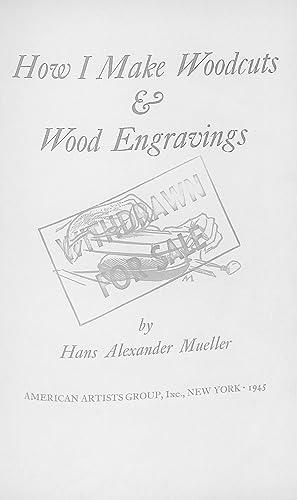 How I Make Woodcuts and Wood Engravings.: Mueller, Hans Alexander.
