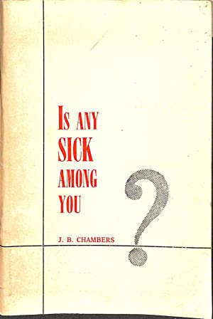 Is Any Sick Among You: J B Chambers