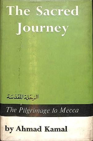 The sacred journey, being, Pilgrimage to Makkah: Kamal, Ahmad