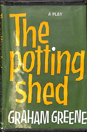 The potting shed: A play in three: Greene, Graham