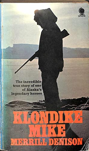 Klondike Mike. An Alaskan Odyssey: Denison Merrill