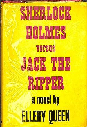 Sherlock Holmes versus Jack the Ripper: A: Queen, Ellery